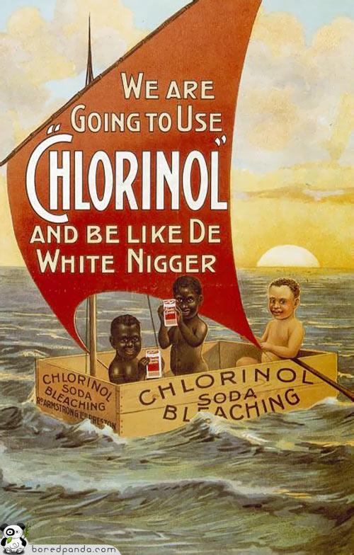 "Use ""Chlorinol"" And Be Like De White Nigger"
